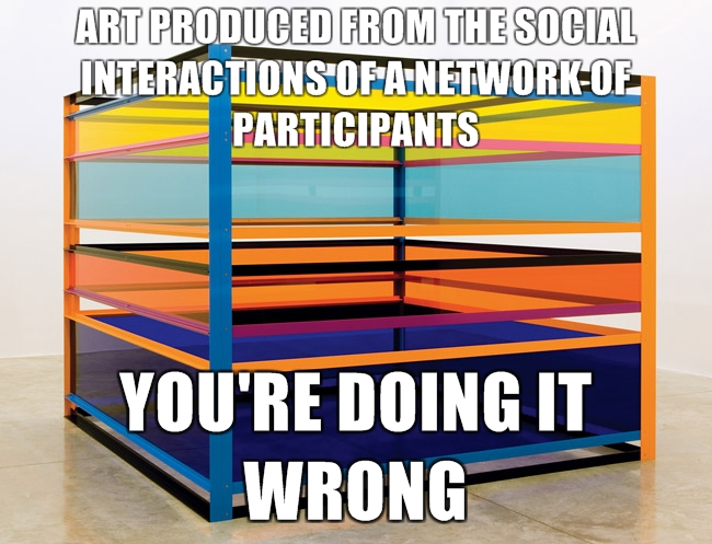 ART-PRODUCED-FROM-THE-SOCIAL-INTERACTIONS-OF-A-NETWORK-OF-PARTICIPANTS-YOURE-DOING-IT-WRONG.jpg
